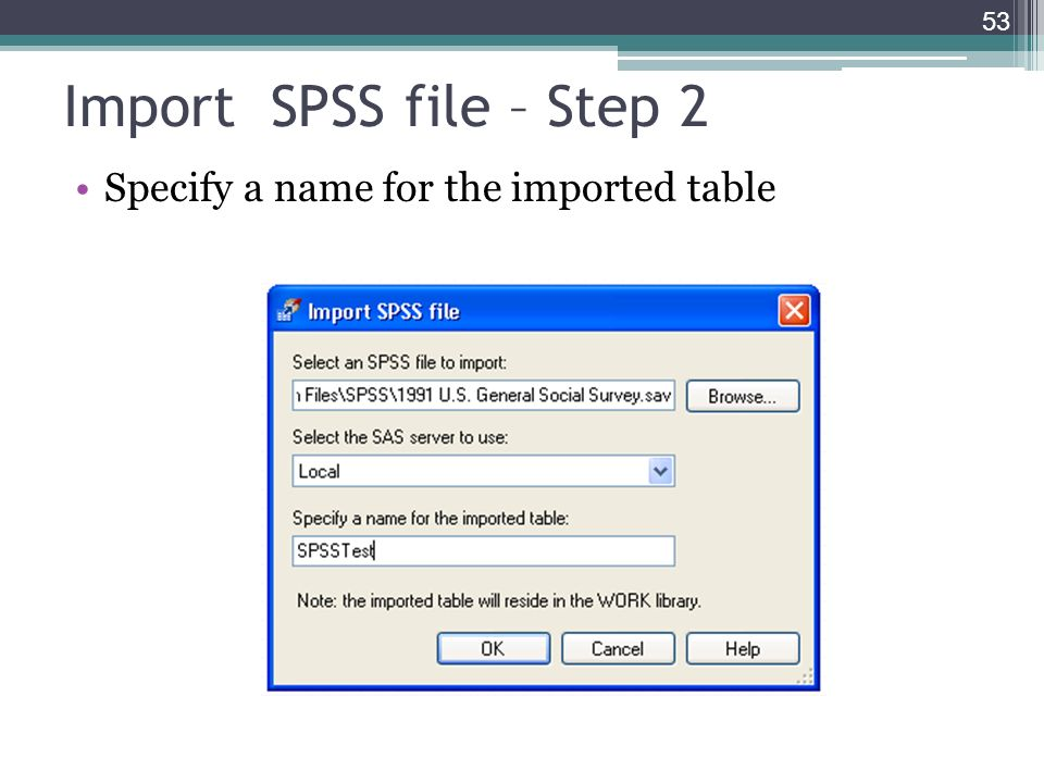 Import SPSS file – Step 2 Specify a name for the imported table 53