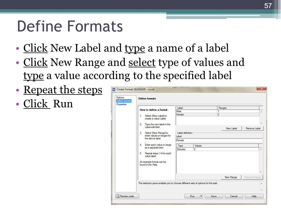 Define Formats Click New Label and type a name of a label Click New Range and select type of values and type a value according to the specified label
