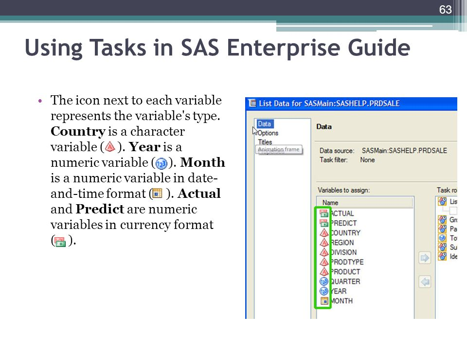 Using Tasks in SAS Enterprise Guide The icon next to each variable represents the variable's type. Country is a character variable ( ). Year is a nume