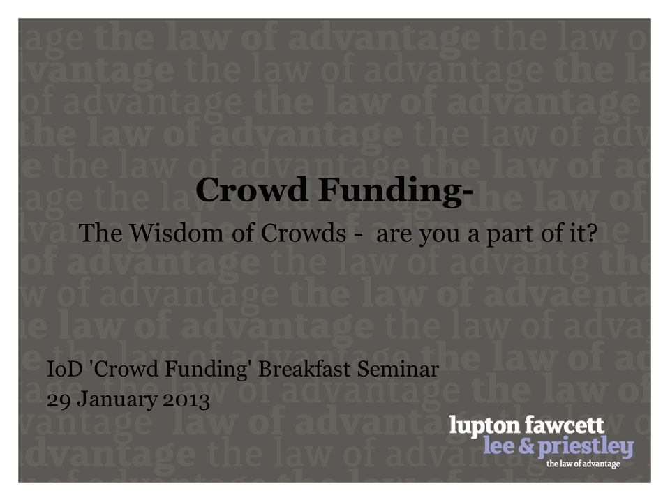 Crowd Funding- The Wisdom of Crowds - are you a part of it? IoD 'Crowd Funding' Breakfast Seminar 29 January 2013