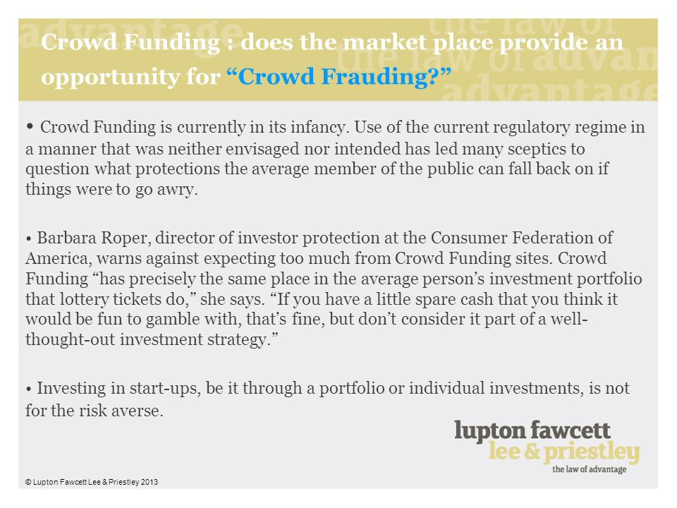 Crowd Funding : does the market place provide an opportunity for Crowd Frauding? Crowd Funding is currently in its infancy. Use of the current regulat