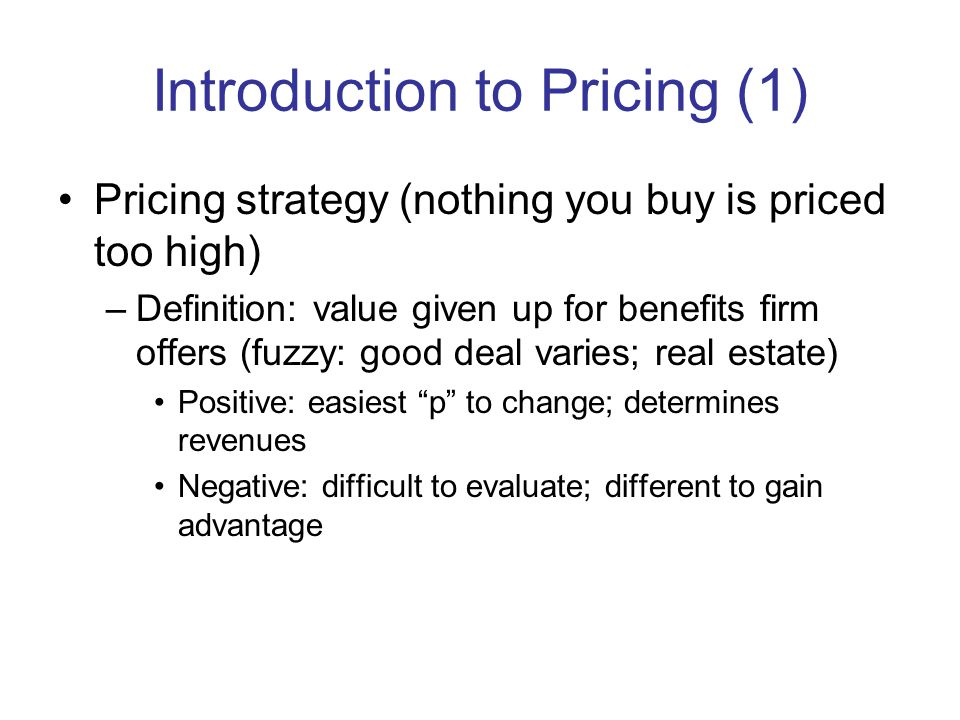 Introduction to Pricing (2) Pricing Strategy (cont…) –Reference price: consumers ideas of what price should be (What for gallon gas.