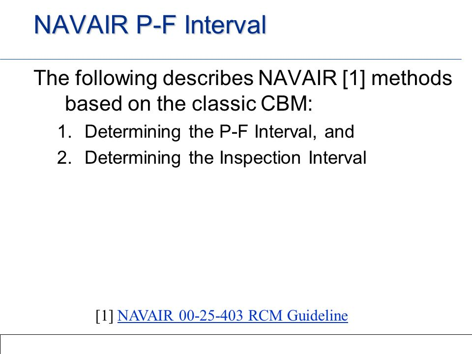 OMDEC IncSlide Number: 3Session 4Performance NAVAIR Methods for determining PF intervals: Laboratory testing (in conjunction with accelerated life testing (ALT)), Analytical methods Evaluation of in-service data - AE (Age Exploration), and engineering judgement based on inputs from operators and maintainer, (i.e.