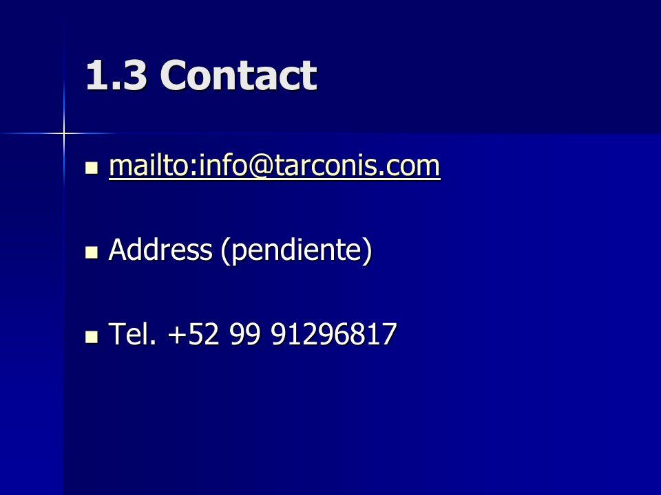 1.3 Contact mailto:info@tarconis.com mailto:info@tarconis.com mailto:info@tarconis.com Address (pendiente) Address (pendiente) Tel.