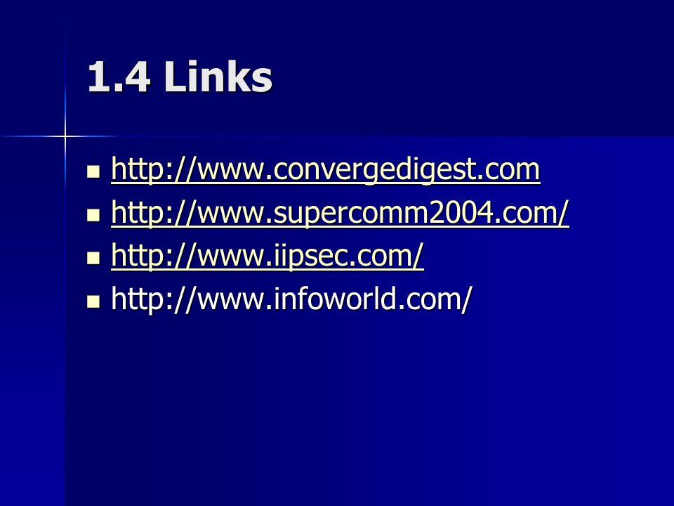 1.4 Links http://www.convergedigest.com http://www.convergedigest.com http://www.convergedigest.com http://www.supercomm2004.com/ http://www.supercomm2004.com/ http://www.supercomm2004.com/ http://www.iipsec.com/ http://www.iipsec.com/ http://www.iipsec.com/ http://www.infoworld.com/ http://www.infoworld.com/