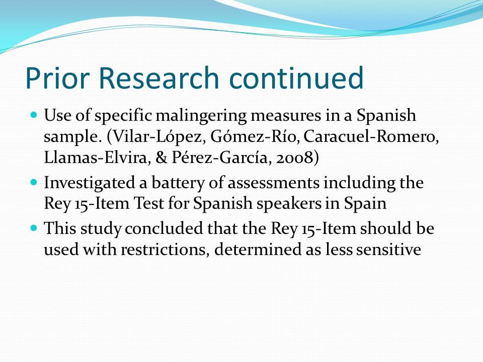 Prior Research continued Use of specific malingering measures in a Spanish sample. (Vilar-López, Gómez-Río, Caracuel-Romero, Llamas-Elvira, & Pérez-Ga