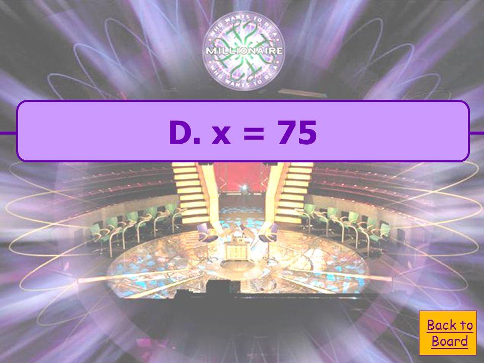 A. x = 133.33 C. x = 7.5 B. x = 1200 D. x = 75