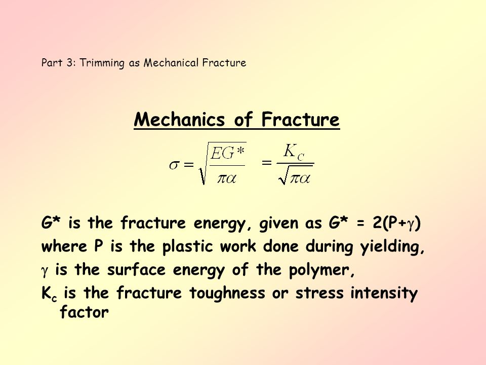 Part 3: Trimming as Mechanical Fracture Mechanics of Fracture G* is the fracture energy, given as G* = 2(P+ ) where P is the plastic work done during
