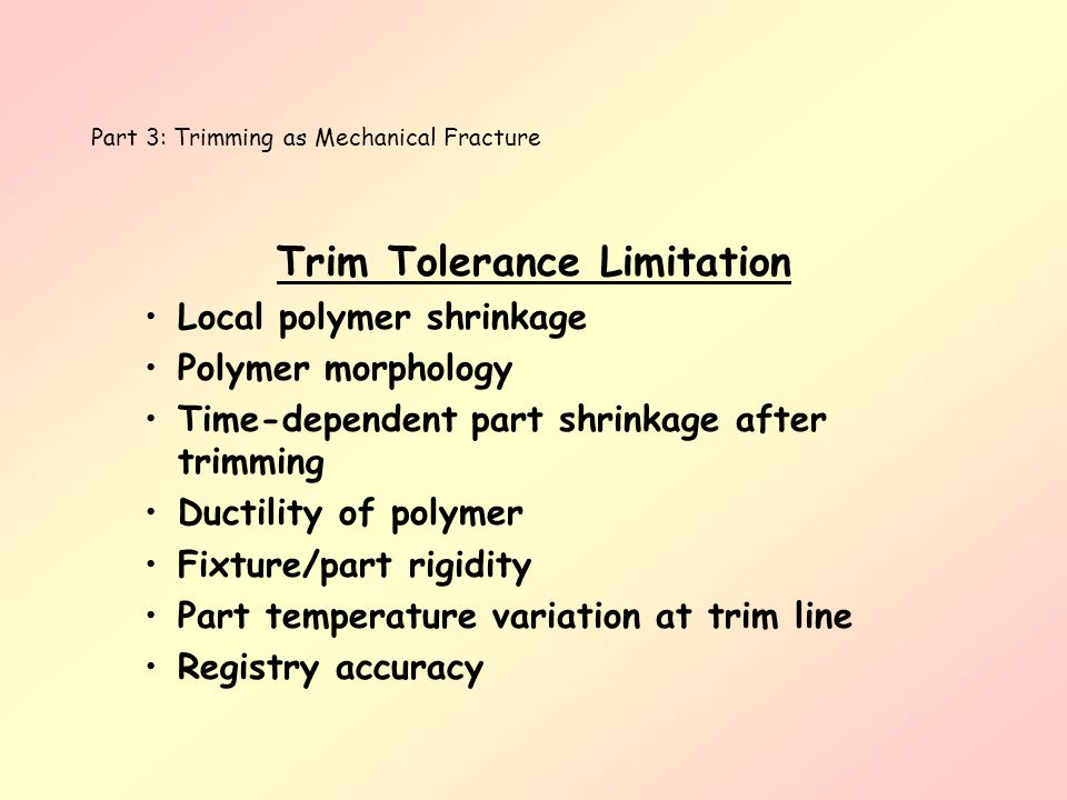 Part 3: Trimming as Mechanical Fracture Trim Tolerance Limitation Local polymer shrinkage Polymer morphology Time-dependent part shrinkage after trimm