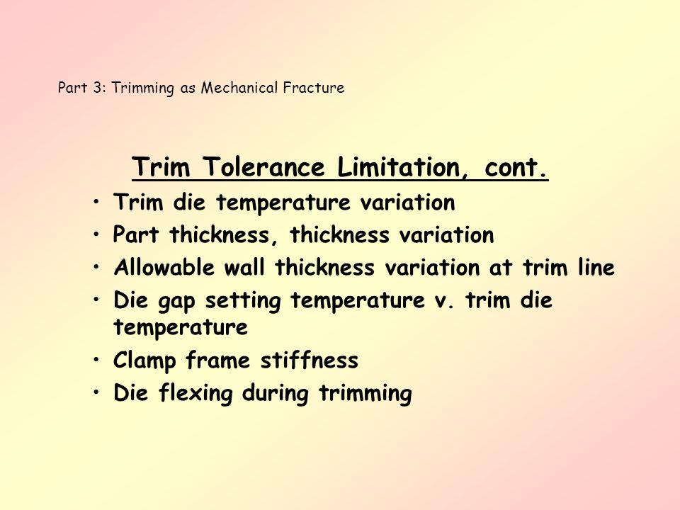 Part 3: Trimming as Mechanical Fracture Trim Tolerance Limitation, cont. Trim die temperature variation Part thickness, thickness variation Allowable