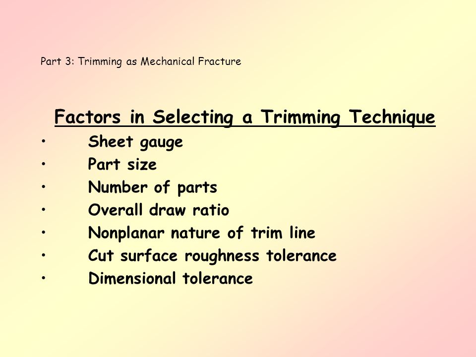 Part 3: Trimming as Mechanical Fracture Factors in Selecting a Trimming Technique Sheet gauge Part size Number of parts Overall draw ratio Nonplanar n