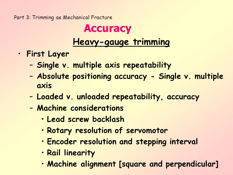 Part 3: Trimming as Mechanical Fracture Accuracy Heavy-gauge trimming First Layer –Single v. multiple axis repeatability –Absolute positioning accurac