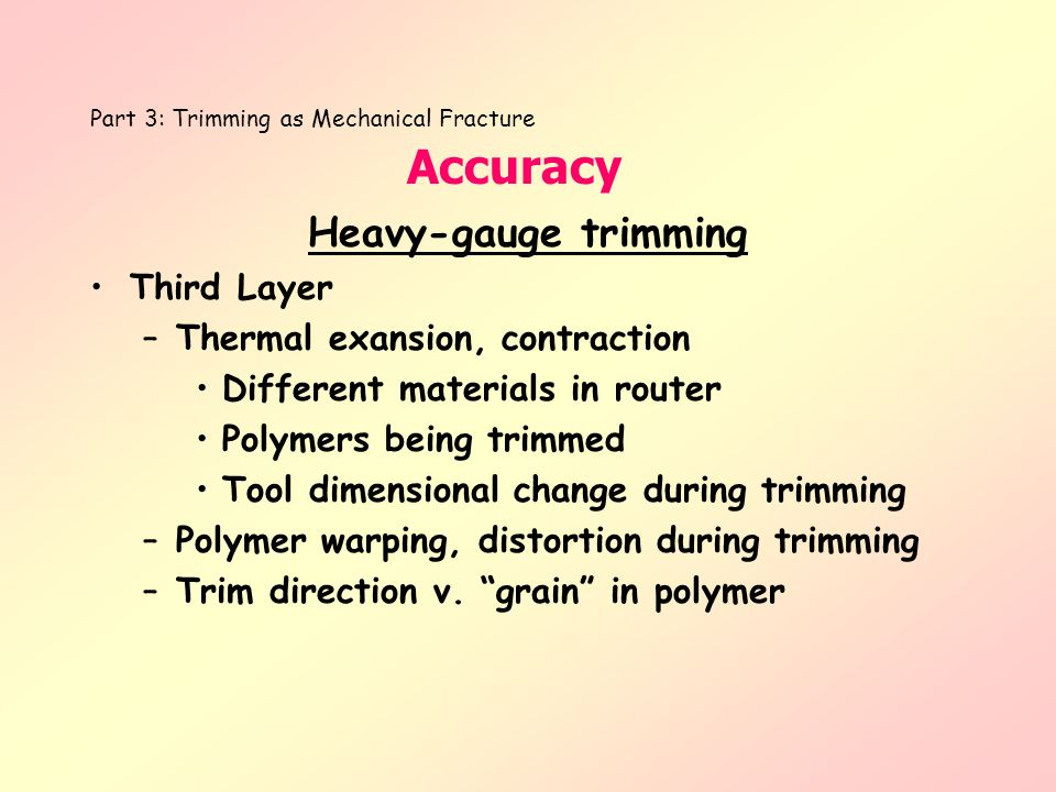 Heavy-gauge trimming Third Layer –Thermal exansion, contraction Different materials in router Polymers being trimmed Tool dimensional change during tr