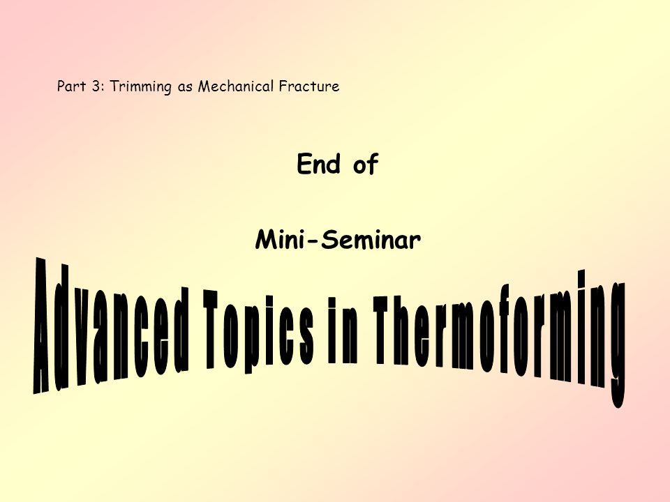 Part 3: Trimming as Mechanical Fracture End of Mini-Seminar