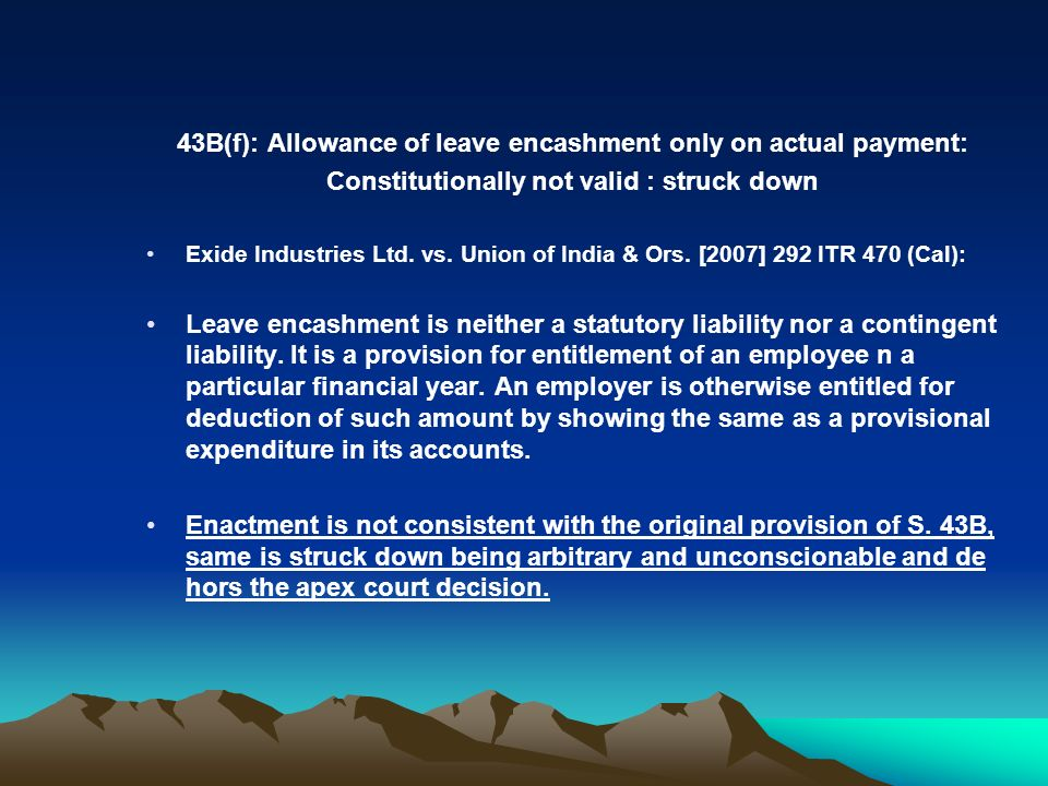 43B(f): Allowance of leave encashment only on actual payment: Constitutionally not valid : struck down Exide Industries Ltd. vs. Union of India & Ors.