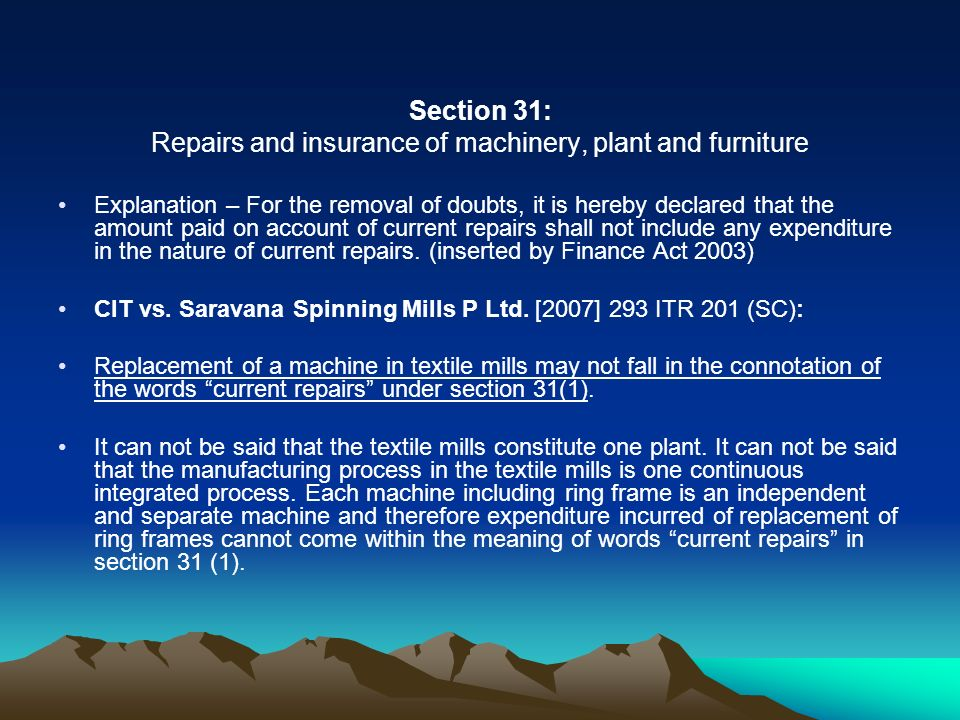 Section 31: Repairs and insurance of machinery, plant and furniture Explanation – For the removal of doubts, it is hereby declared that the amount pai