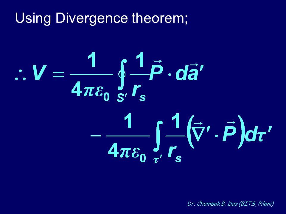 Dr. Champak B. Das (BITS, Pilani) Using Divergence theorem;