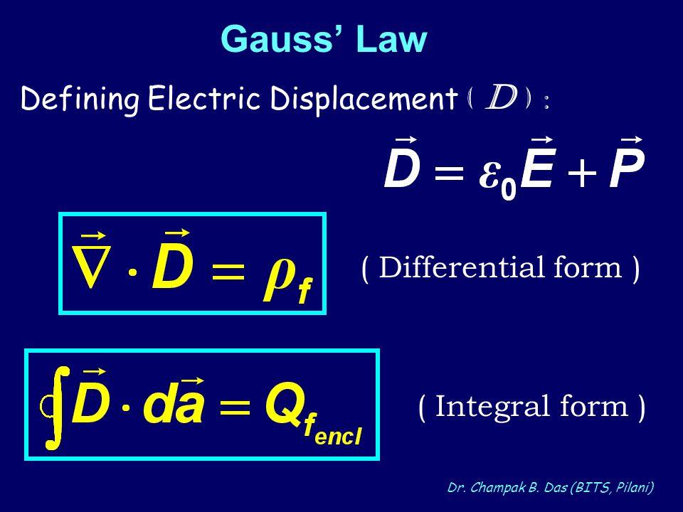 Dr. Champak B. Das (BITS, Pilani) Gauss Law Defining Electric Displacement ( D ) : ( Differential form ) ( Integral form )
