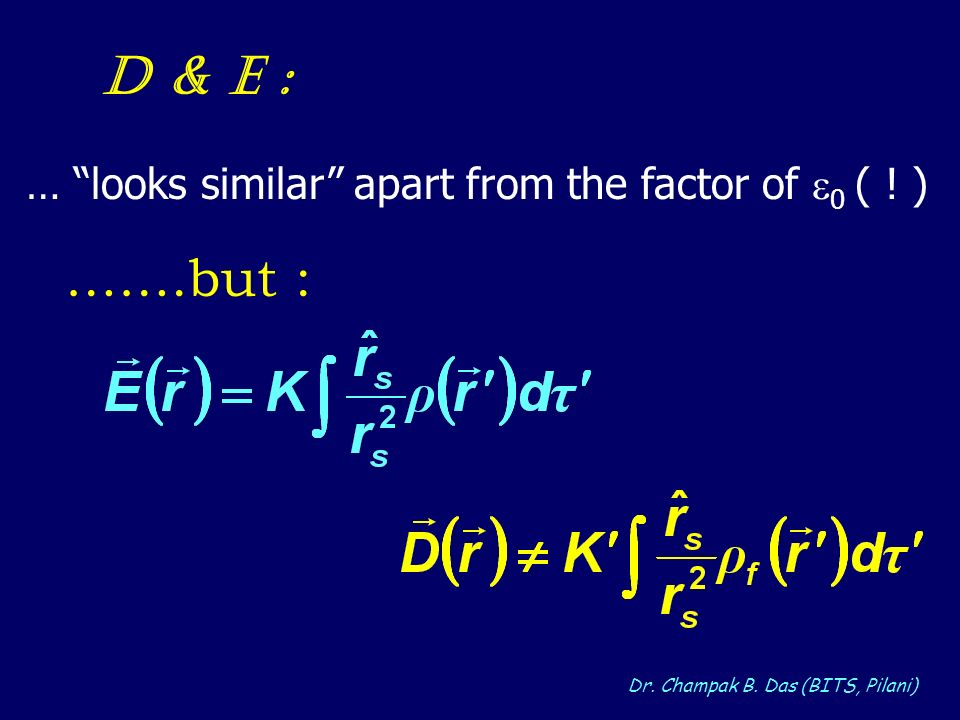 Dr. Champak B. Das (BITS, Pilani) D & E : … looks similar apart from the factor of 0 ( ! ) …….but :