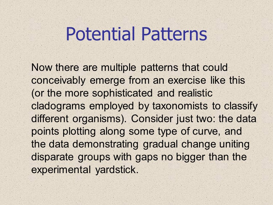 Potential Patterns Now there are multiple patterns that could conceivably emerge from an exercise like this (or the more sophisticated and realistic c