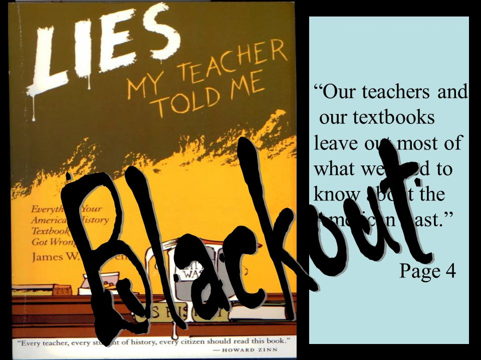 Our teachers and our textbooks leave out most of what we need to know about the American past. Page 4