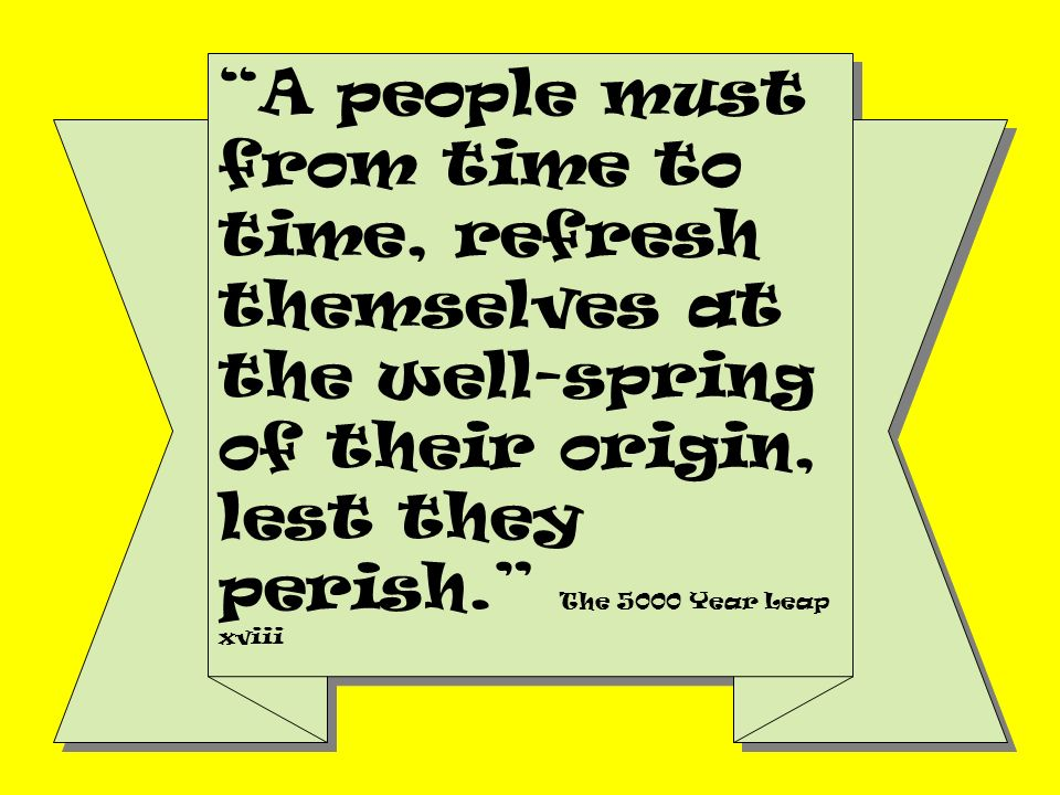A people must from time to time, refresh themselves at the well-spring of their origin, lest they perish.