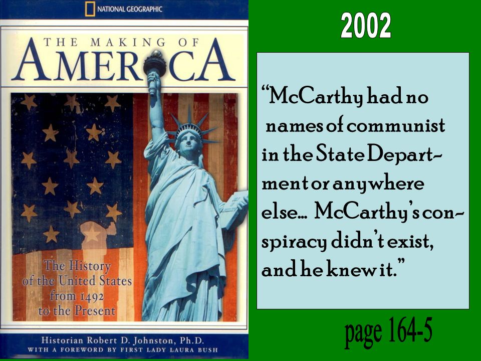 McCarthy had no names of communist in the State Depart- ment or anywhere else… McCarthys con- spiracy didnt exist, and he knew it.