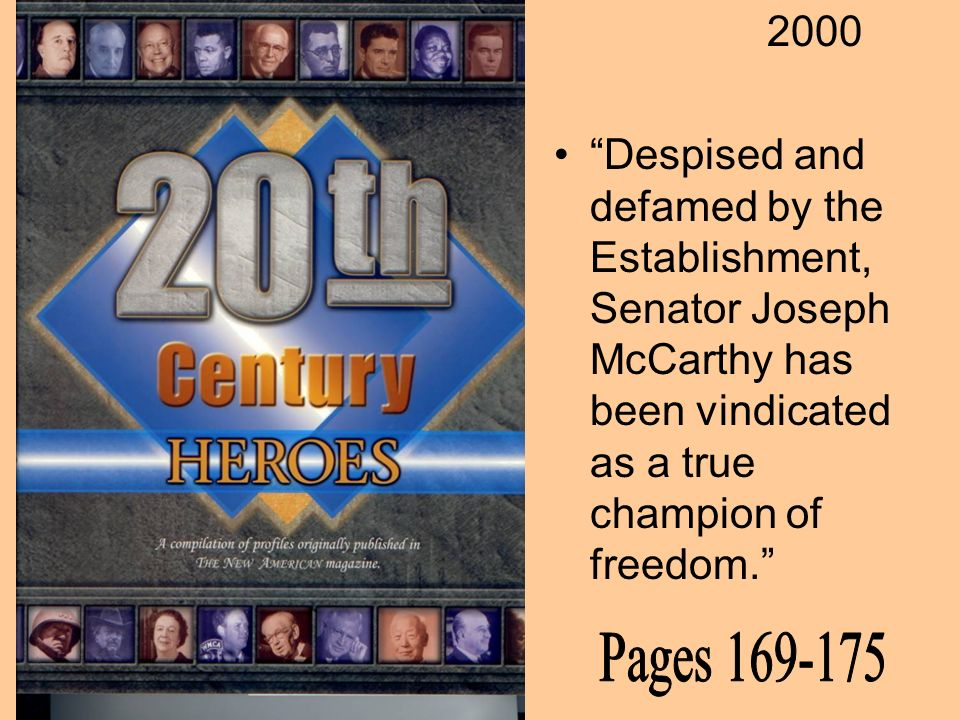 2000 Despised and defamed by the Establishment, Senator Joseph McCarthy has been vindicated as a true champion of freedom.