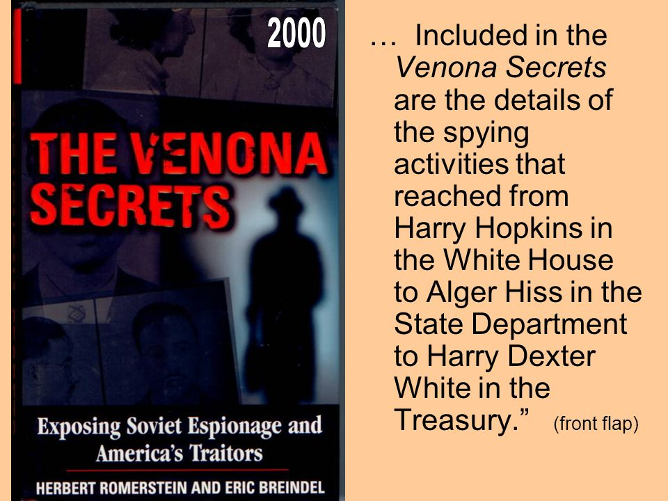 … Included in the Venona Secrets are the details of the spying activities that reached from Harry Hopkins in the White House to Alger Hiss in the Stat