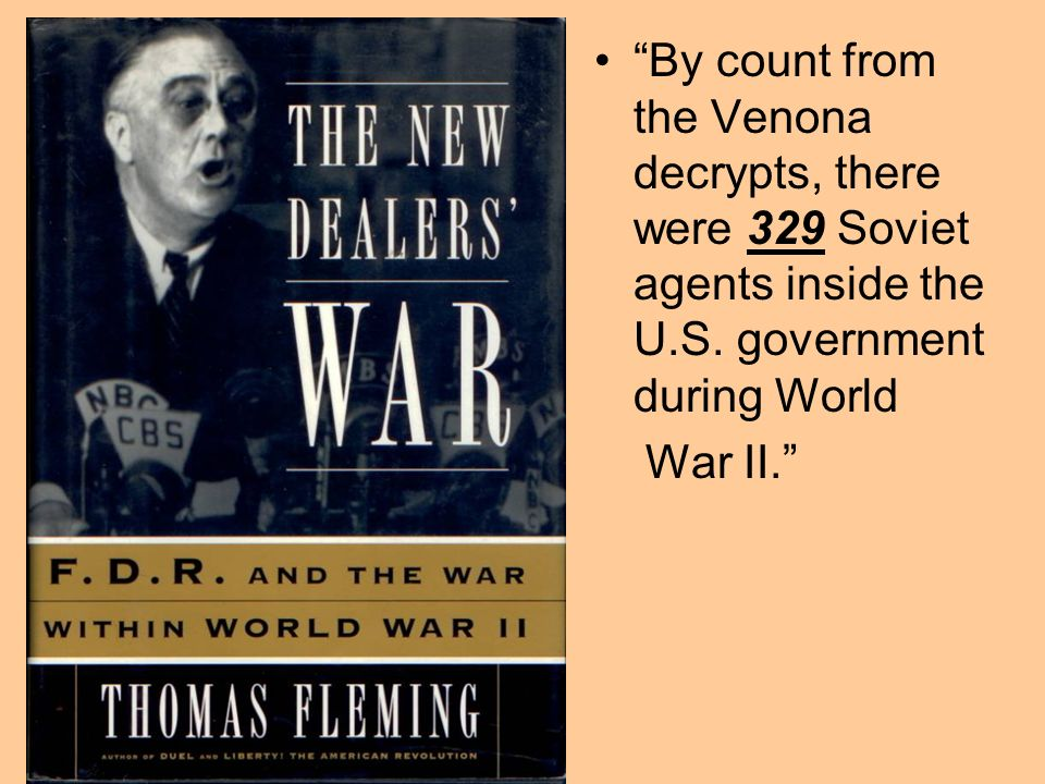 By count from the Venona decrypts, there were 329 Soviet agents inside the U.S. government during World War II. New Dealers War cover Page 322