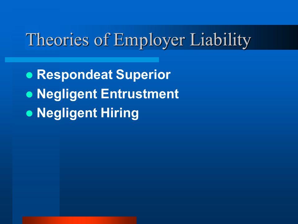Theories of Employer Liability Respondeat Superior Negligent Entrustment Negligent Hiring