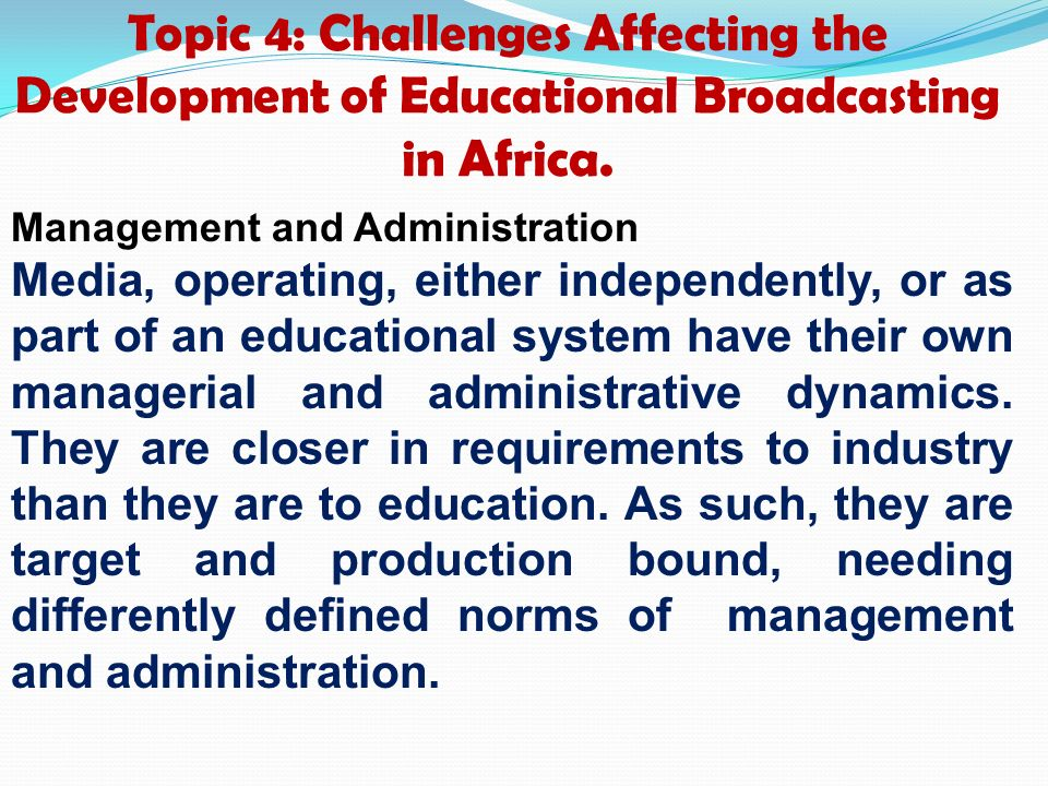 Topic 4: Challenges Affecting the Development of Educational Broadcasting in Africa. Management and Administration Media, operating, either independen