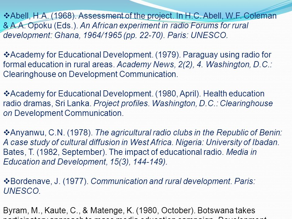 Abell, H.A. (1968). Assessment of the project. In H.C. Abell, W.F. Coleman & A.A. Opoku (Eds.). An African experiment in radio Forums for rural develo