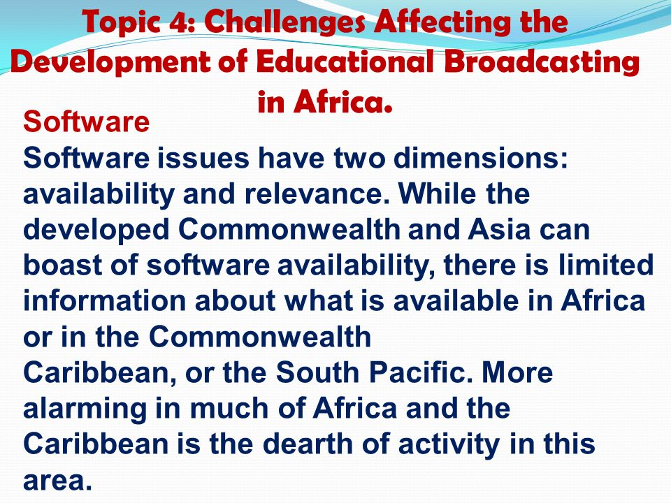 Topic 4: Challenges Affecting the Development of Educational Broadcasting in Africa.