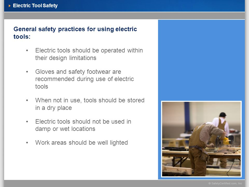 Electric Tool Safety General safety practices for using electric tools: Electric tools should be operated within their design limitations Gloves and s