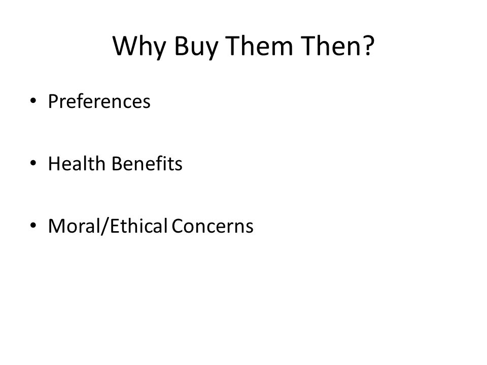 Why Buy Them Then Preferences Health Benefits Moral/Ethical Concerns