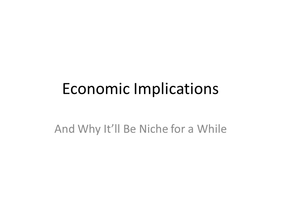 Economic Implications And Why Itll Be Niche for a While