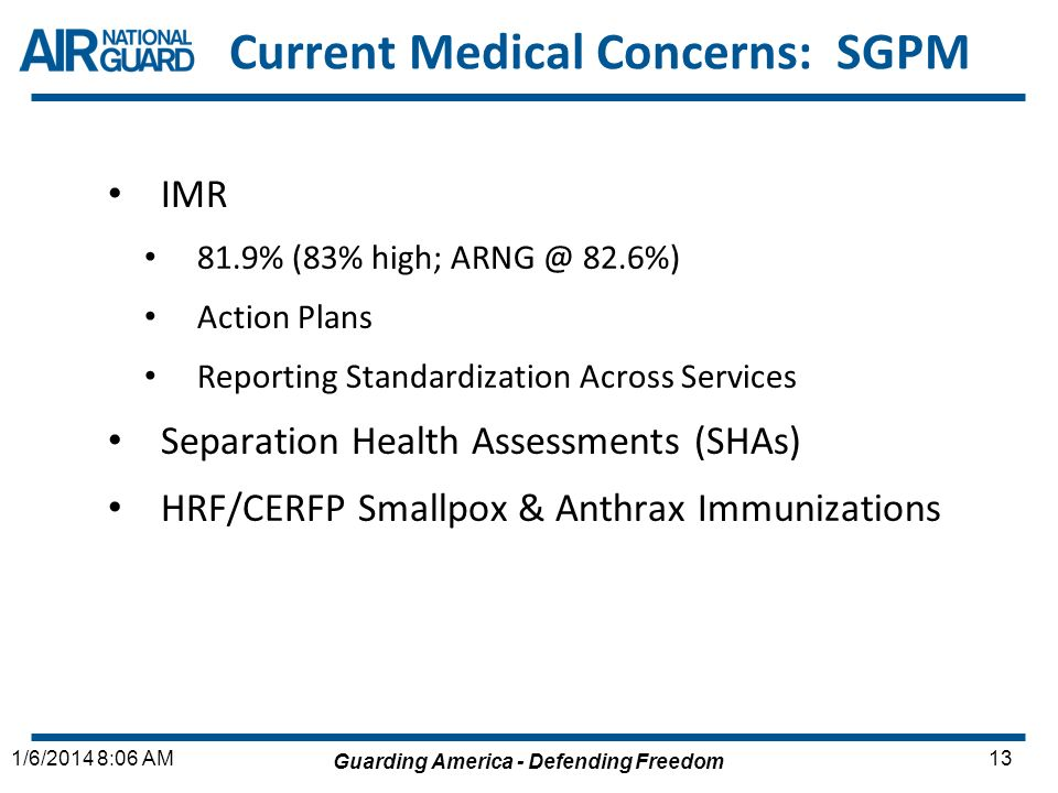 Guarding America - Defending Freedom 131/6/2014 8:06 AM Current Medical Concerns: SGPM IMR 81.9% (83% high; ARNG @ 82.6%) Action Plans Reporting Stand
