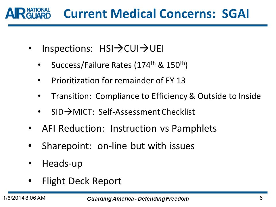 Guarding America - Defending Freedom 71/6/2014 8:06 AM Current Medical Concerns: SGAS Med Log DMLSS Training to CSDCs & HRF/CERFPs Full-time Manpower Study Budget Constraints (Contracts & Travel) Anticipate More Audits/Accountability HRF/CERFP JMEEL Review/Adjustments