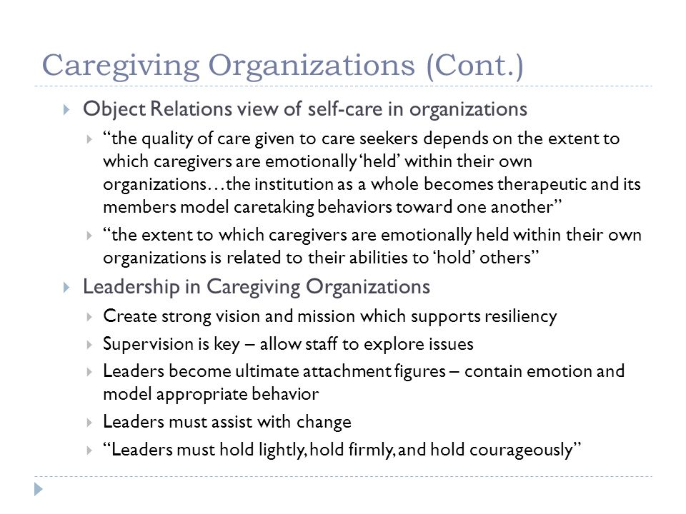Caregiving Organizations (Cont.) Object Relations view of self-care in organizations the quality of care given to care seekers depends on the extent t