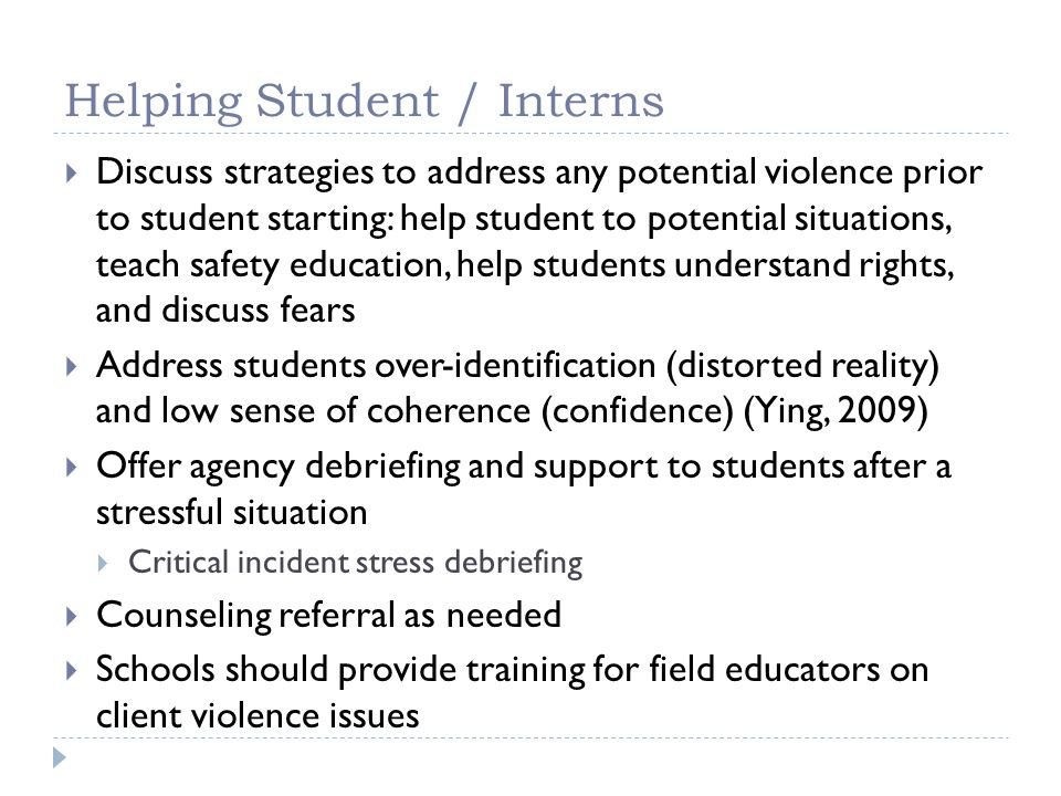 Helping Student / Interns Discuss strategies to address any potential violence prior to student starting: help student to potential situations, teach