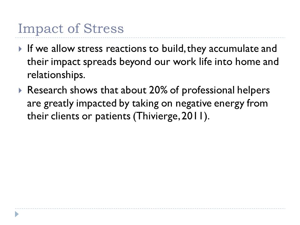 Impact of Stress If we allow stress reactions to build, they accumulate and their impact spreads beyond our work life into home and relationships. Res