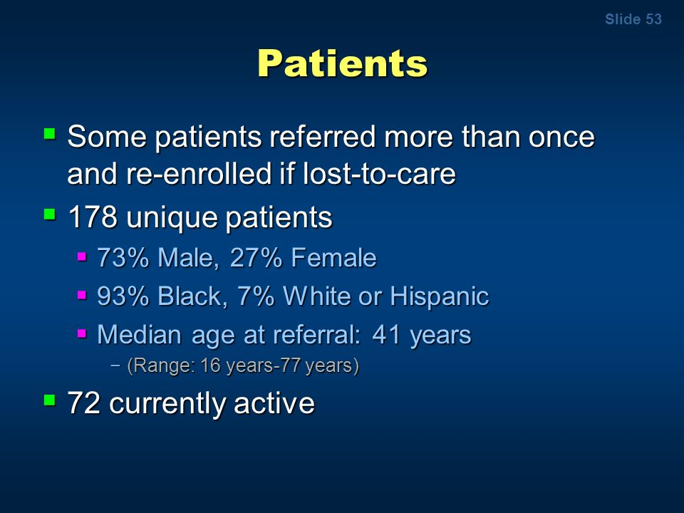 Slide 53 Patients Some patients referred more than once and re-enrolled if lost-to-care Some patients referred more than once and re-enrolled if lost-