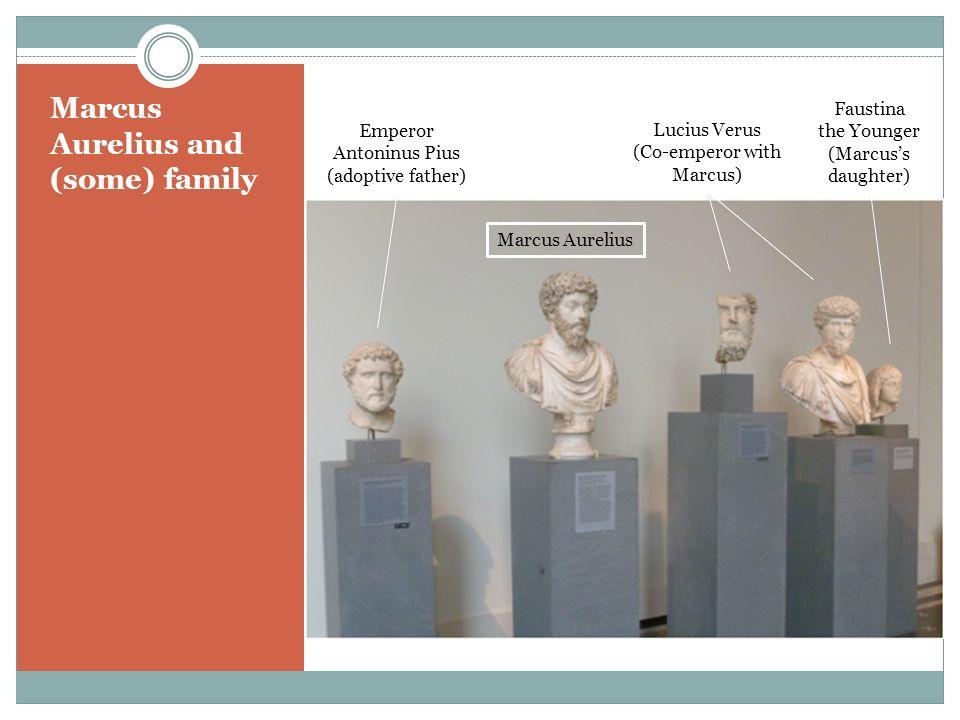 Marcus Aurelius and (some) family Emperor Antoninus Pius (adoptive father) Marcus Aurelius Lucius Verus (Co-emperor with Marcus) Faustina the Younger