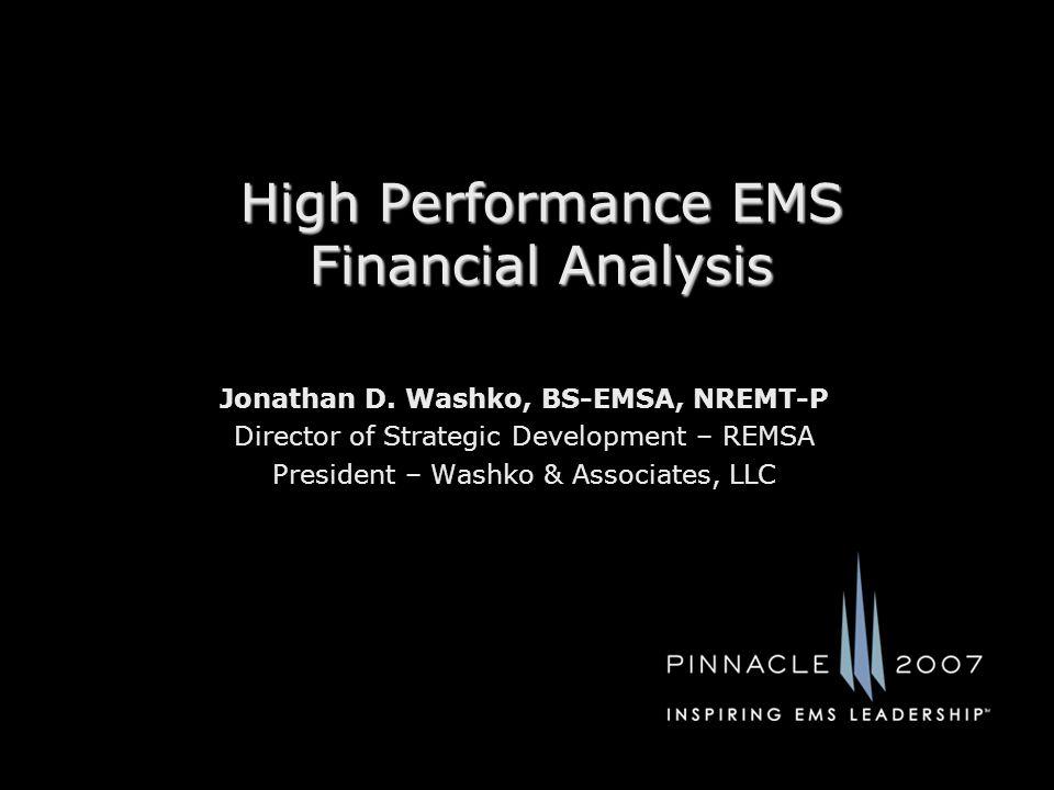 High Performance EMS Financial Analysis Jonathan D. Washko, BS-EMSA, NREMT-P Director of Strategic Development – REMSA President – Washko & Associates