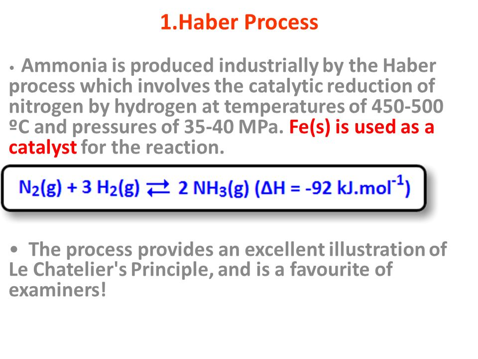 1.Haber Process Ammonia is produced industrially by the Haber process which involves the catalytic reduction of nitrogen by hydrogen at temperatures o