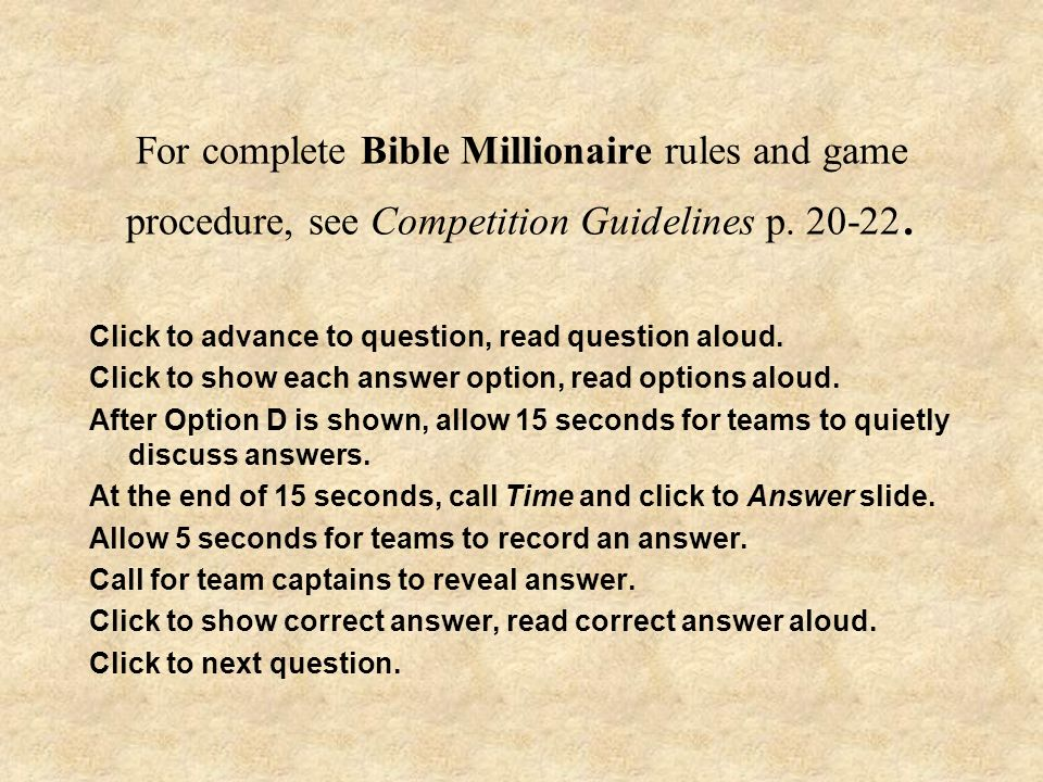 For complete Bible Millionaire rules and game procedure, see Competition Guidelines p. 20-22. Click to advance to question, read question aloud. Click