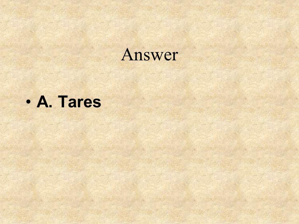 Answer A. Tares