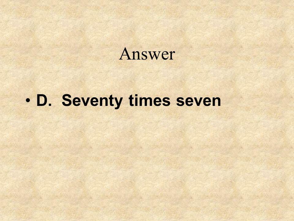 Answer D. Seventy times seven