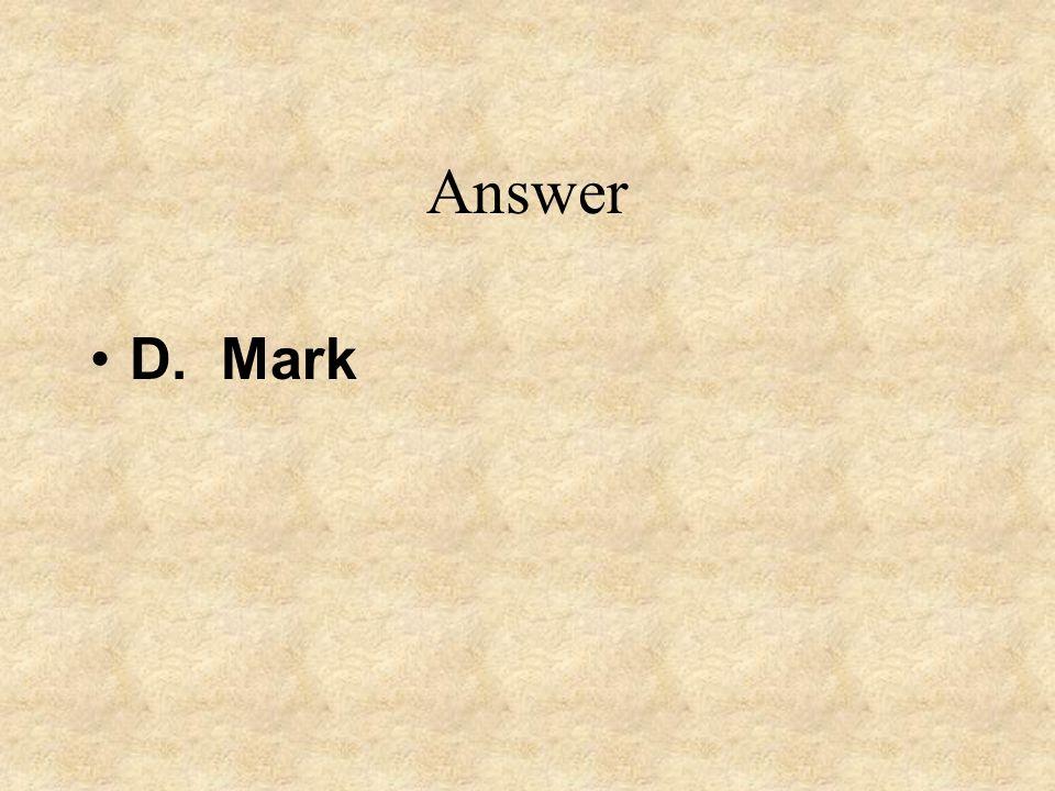 Answer D. Mark
